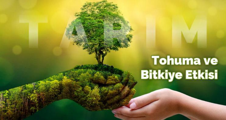 tohuma ve bitkiye etkisi